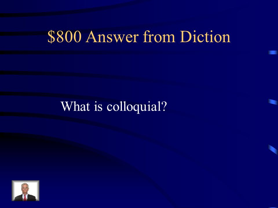 $800 Question from Diction Example: Hey, wheres Mary at?