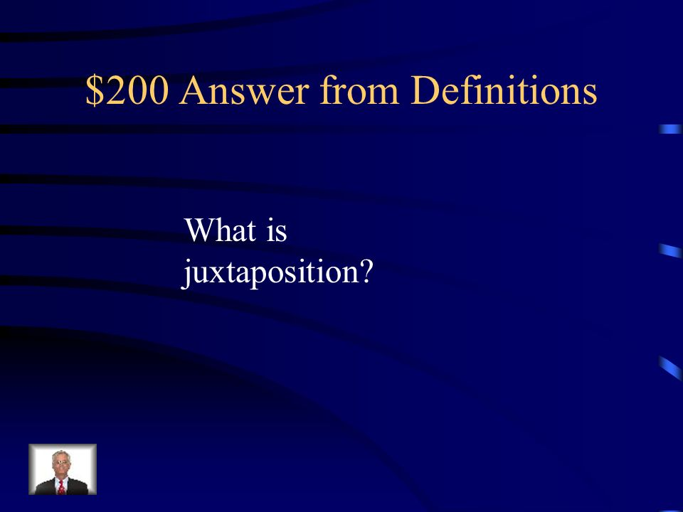 $200 Question from Definitions This is the act of placing side by side, especially for comparison or contrast.