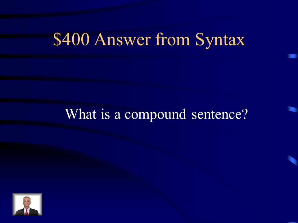 $400 Question from Syntax Example of sentence type: Johnny ate a McRib and he drank a Shamrock Shake.
