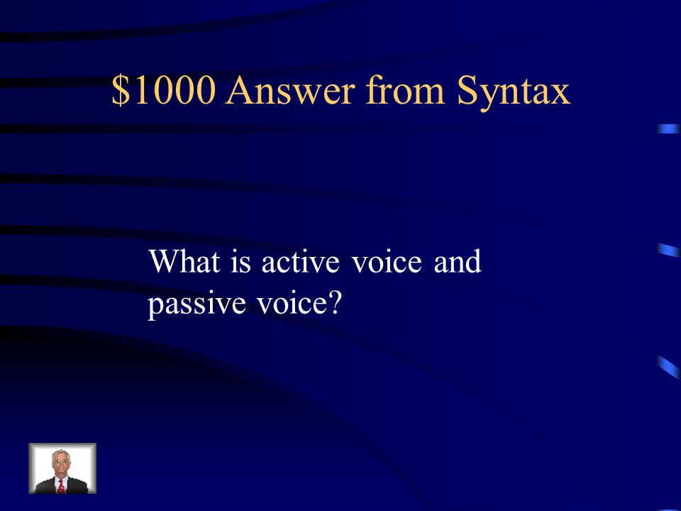 $1000 Question from Syntax Examples: Will wrote the poem. AND The poem was written by Will.