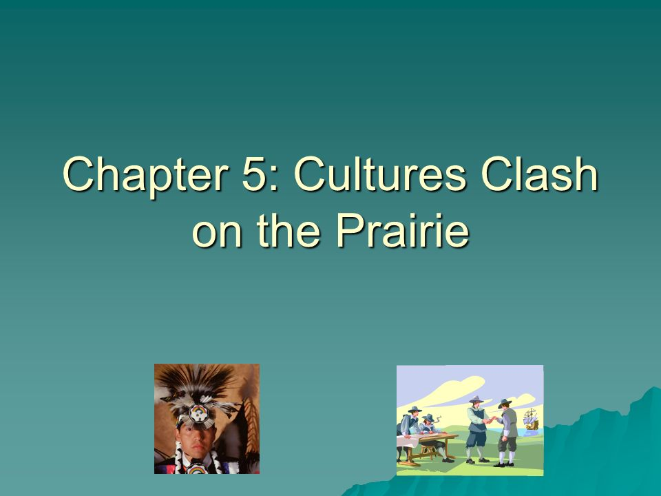 Chapter 5: Cultures Clash on the Prairie