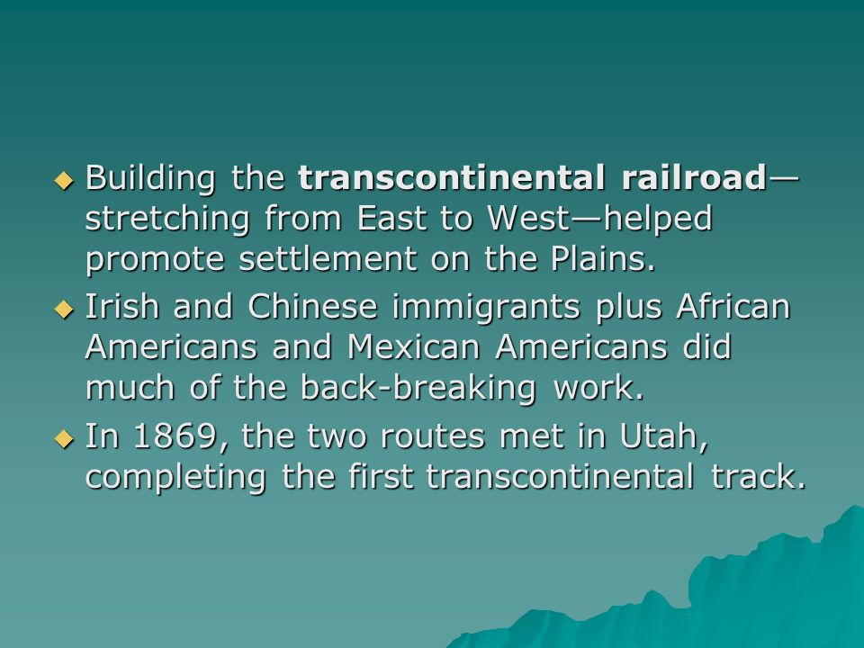 Building the transcontinental railroad stretching from East to Westhelped promote settlement on the Plains. Building the transcontinental railroad str