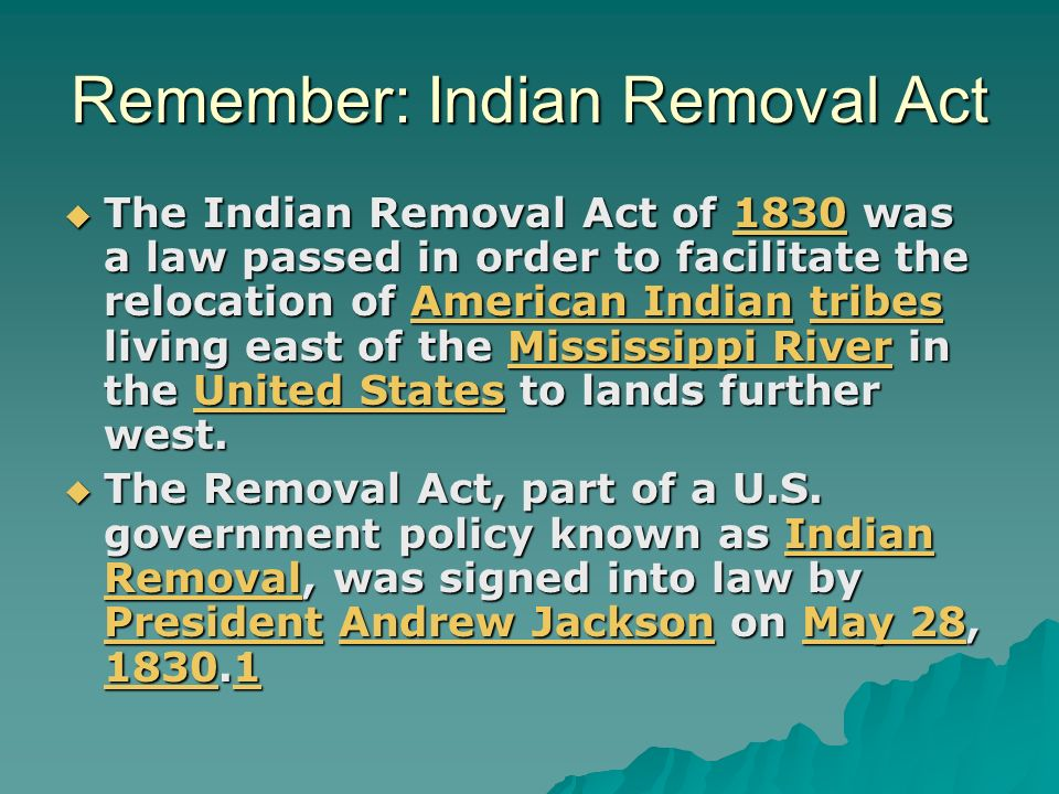 Remember: Indian Removal Act The Indian Removal Act of 1830 was a law passed in order to facilitate the relocation of American Indian tribes living ea