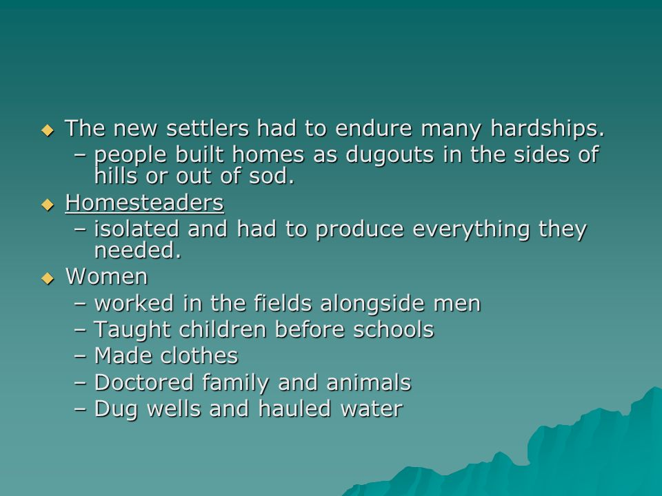 The new settlers had to endure many hardships. The new settlers had to endure many hardships. –people built homes as dugouts in the sides of hills or