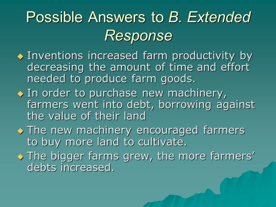 Possible Answers to B. Extended Response Inventions increased farm productivity by decreasing the amount of time and effort needed to produce farm goo