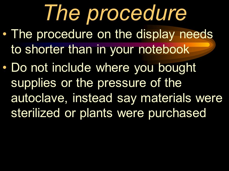 The procedure The procedure on the display needs to shorter than in your notebook Do not include where you bought supplies or the pressure of the auto