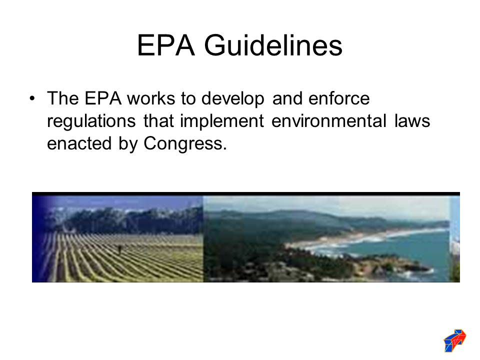 EPA Guidelines The EPA works to develop and enforce regulations that implement environmental laws enacted by Congress.