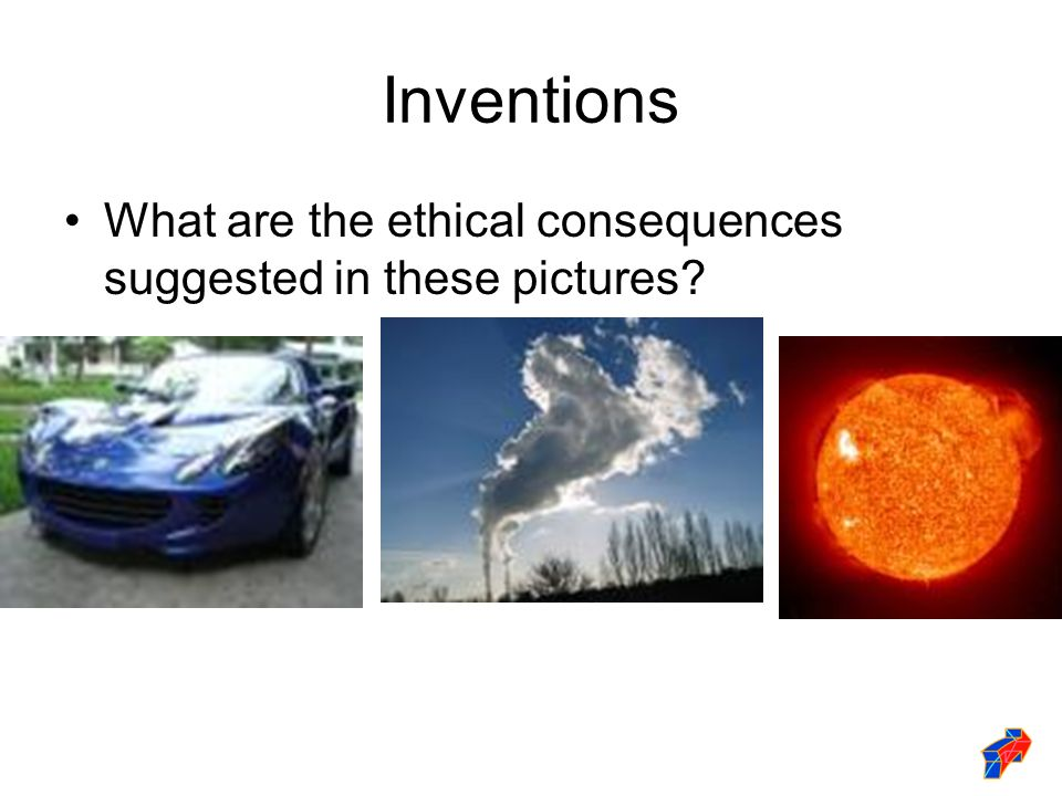 Inventions What are the ethical consequences suggested in these pictures