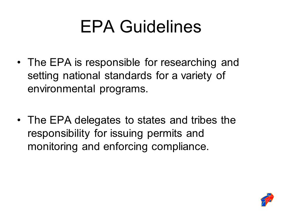 EPA Guidelines The EPA is responsible for researching and setting national standards for a variety of environmental programs.