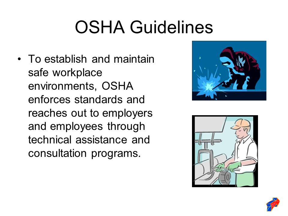 OSHA Guidelines To establish and maintain safe workplace environments, OSHA enforces standards and reaches out to employers and employees through technical assistance and consultation programs.
