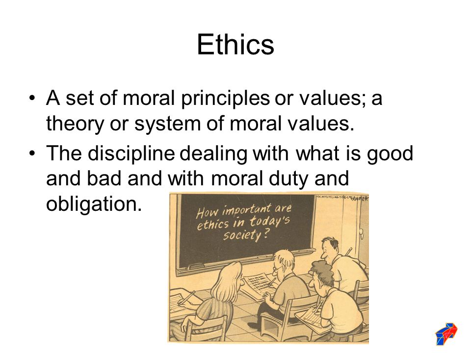 Ethics A set of moral principles or values; a theory or system of moral values.