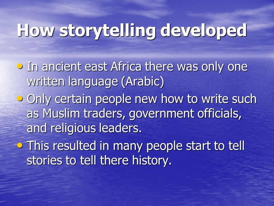 How storytelling developed In ancient east Africa there was only one written language (Arabic) In ancient east Africa there was only one written langu