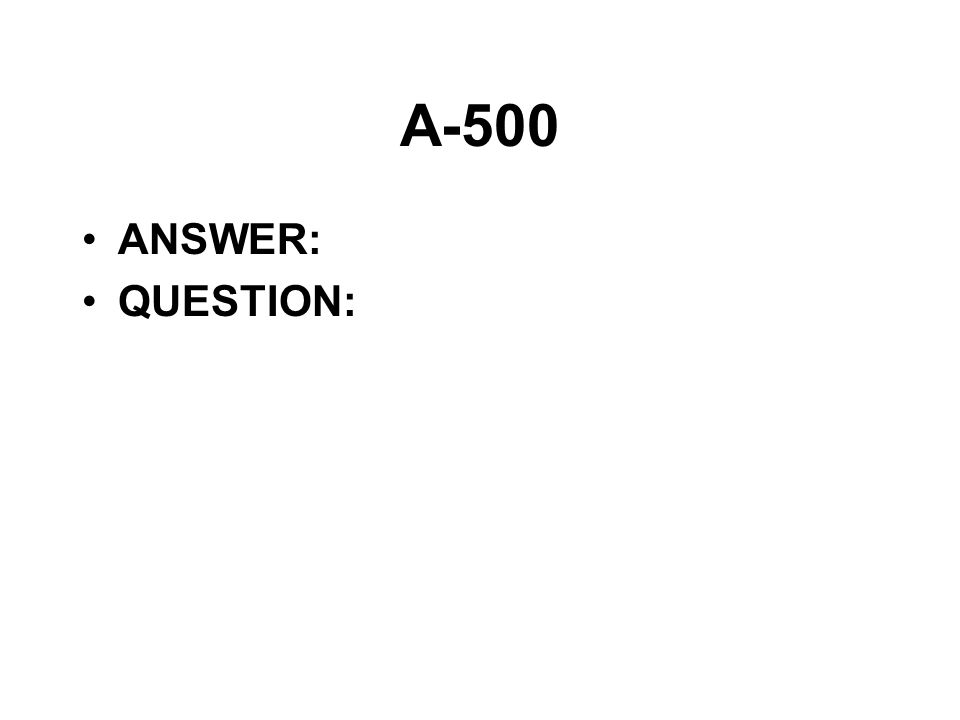 A-500 ANSWER: QUESTION: