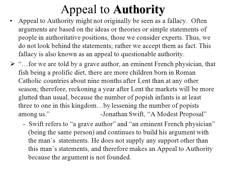 Authority Appeal to Authority Appeal to Authority might not originally be seen as a fallacy. Often arguments are based on the ideas or theories or sim