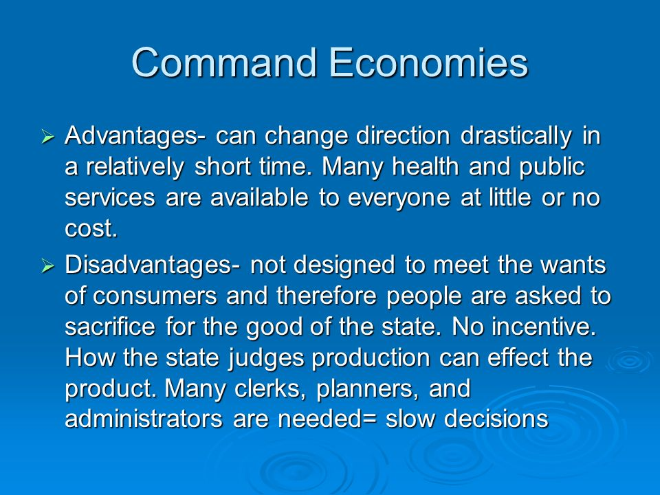 Command Economies Advantages- can change direction drastically in a relatively short time. Many health and public services are available to everyone a