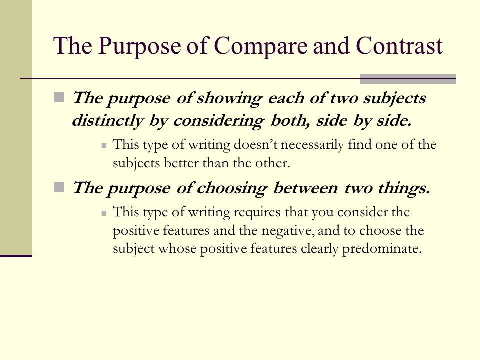 The Process of Compare and Contrast Choose subjects that display a clear basis for comparison.