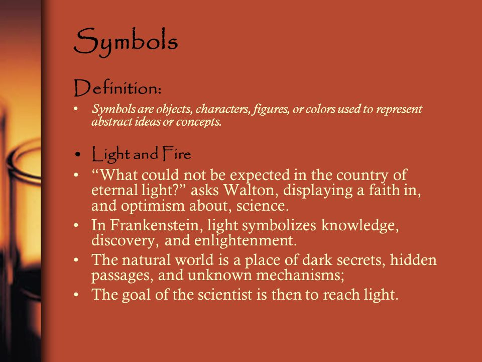 Symbols Definition: Symbols are objects, characters, figures, or colors used to represent abstract ideas or concepts. Light and Fire What could not be