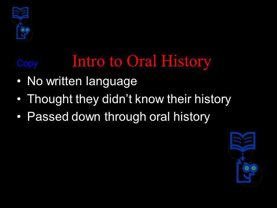 Copy Intro to Oral History No written language Thought they didnt know their history Passed down through oral history