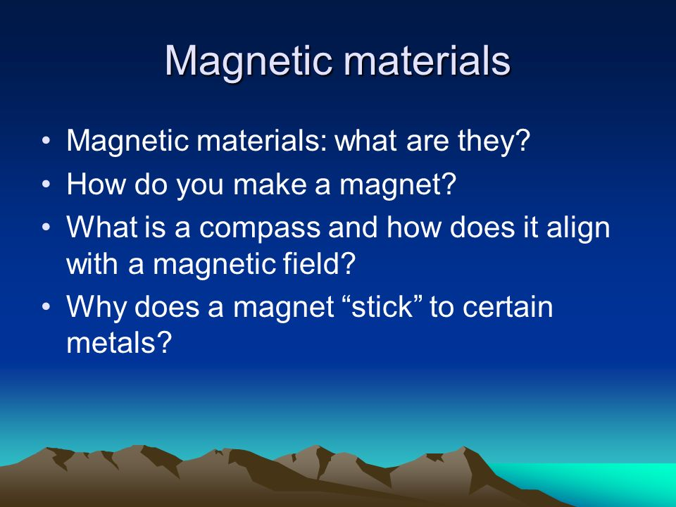 Magnetic materials Magnetic materials: what are they? How do you make a magnet? What is a compass and how does it align with a magnetic field? Why doe