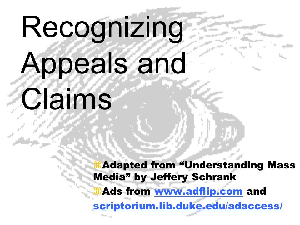 Recognizing Appeals and Claims zAdapted from Understanding Mass Media by Jeffery Schrank zAds from www.adflip.com andwww.adflip.com scriptorium.lib.du