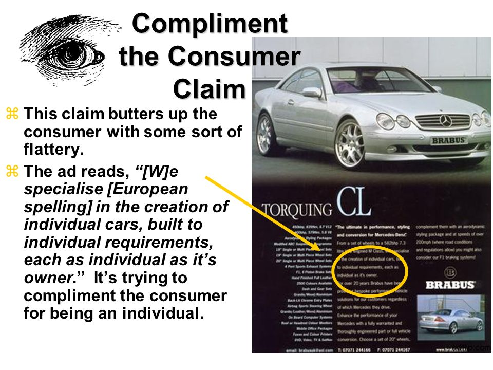 zThis claim butters up the consumer with some sort of flattery. zThe ad reads, [W]e specialise [European spelling] in the creation of individual cars,