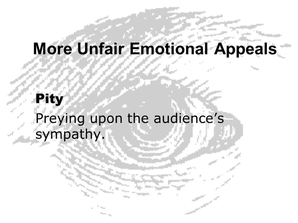 More Unfair Emotional Appeals Pity Preying upon the audiences sympathy.