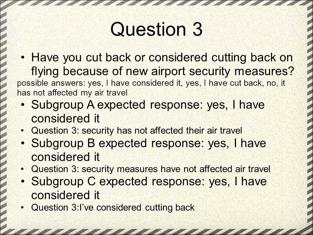 Question 3 Have you cut back or considered cutting back on flying because of new airport security measures.