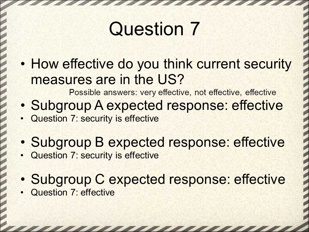 Question 7 How effective do you think current security measures are in the US.