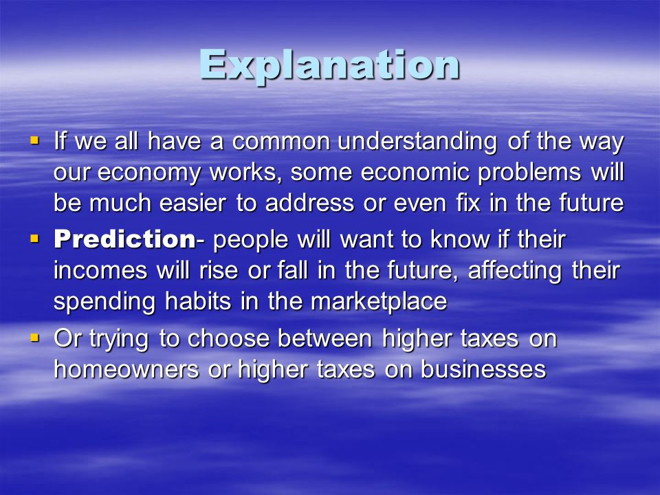 Explanation If we all have a common understanding of the way our economy works, some economic problems will be much easier to address or even fix in t