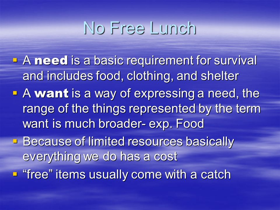 No Free Lunch A need is a basic requirement for survival and includes food, clothing, and shelter A need is a basic requirement for survival and inclu