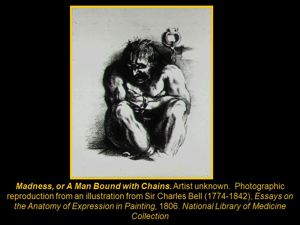 Madness, or A Man Bound with Chains. Artist unknown. Photographic reproduction from an illustration from Sir Charles Bell (1774-1842), Essays on the A