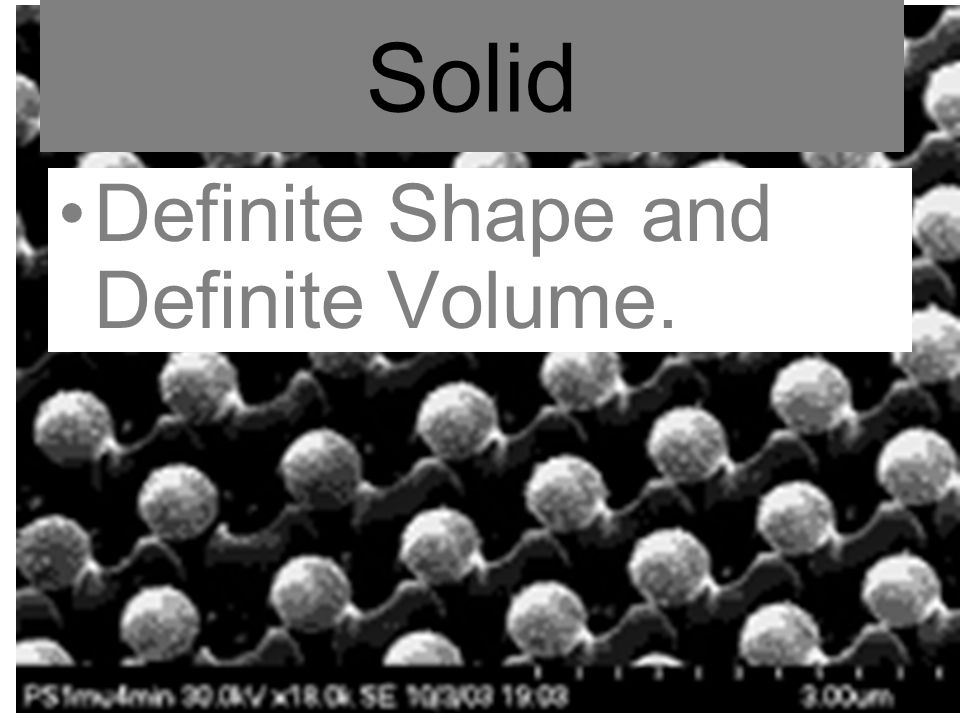 Gases Have no definite shape and no definite volume. Very compressible.