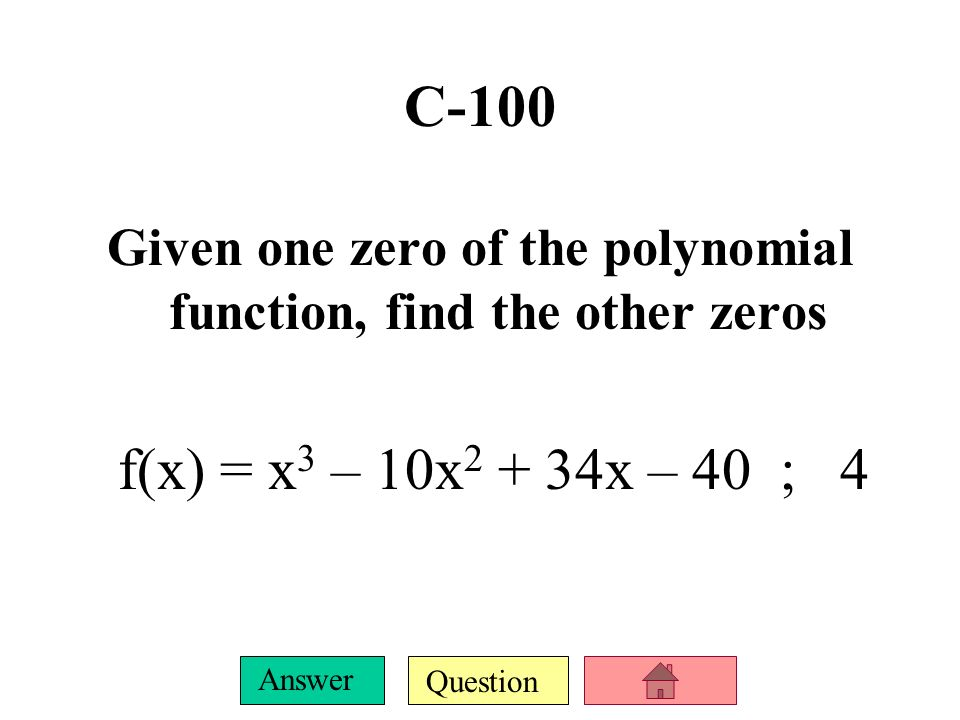 Question Answer B-500 Find the Real zeros f(x) = 2x 4 + x 3 – 53x 2 – 14x + 20