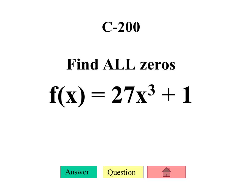 Question Answer C-100 Given one zero of the polynomial function, find the other zeros f(x) = x 3 – 10x 2 + 34x – 40 ; 4