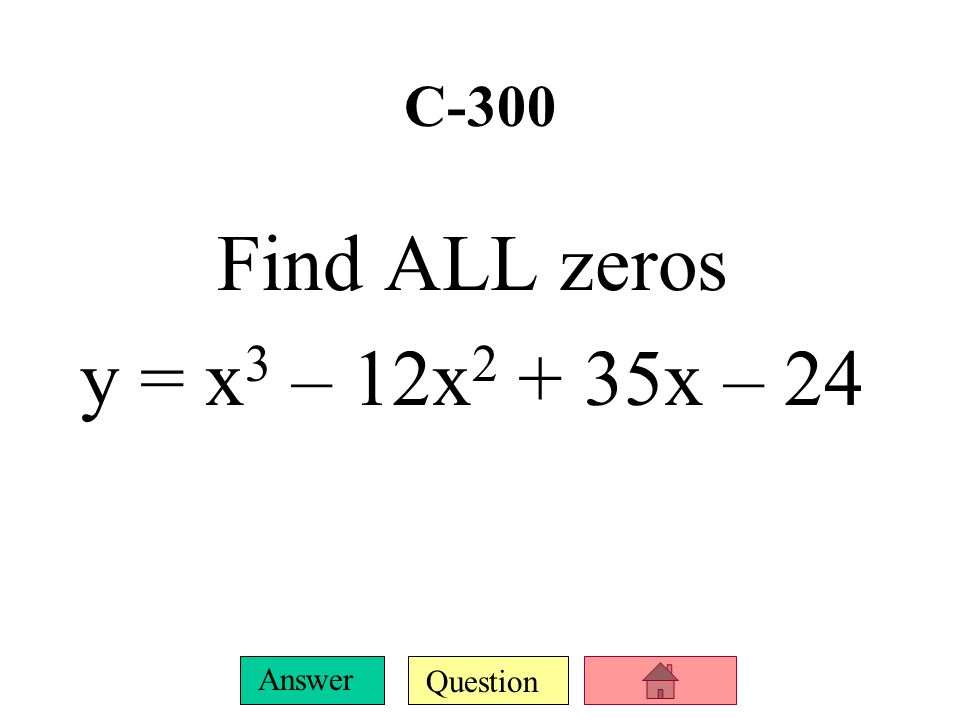 Question Answer C-200 Find ALL zeros f(x) = 27x 3 + 1
