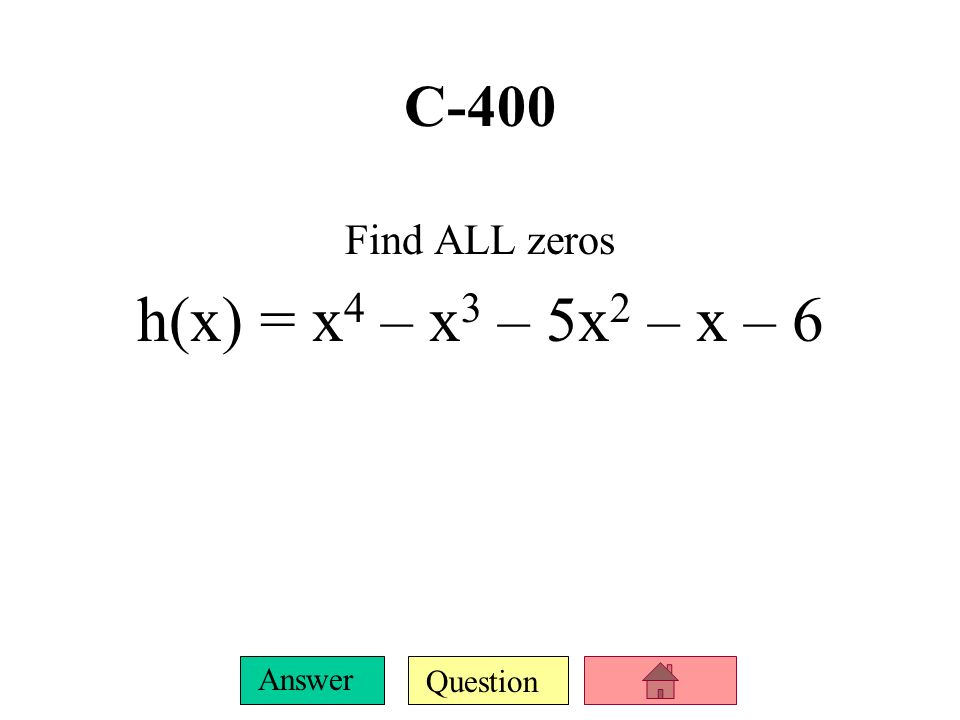 Question Answer C-300 Find ALL zeros y = x 3 – 12x 2 + 35x – 24