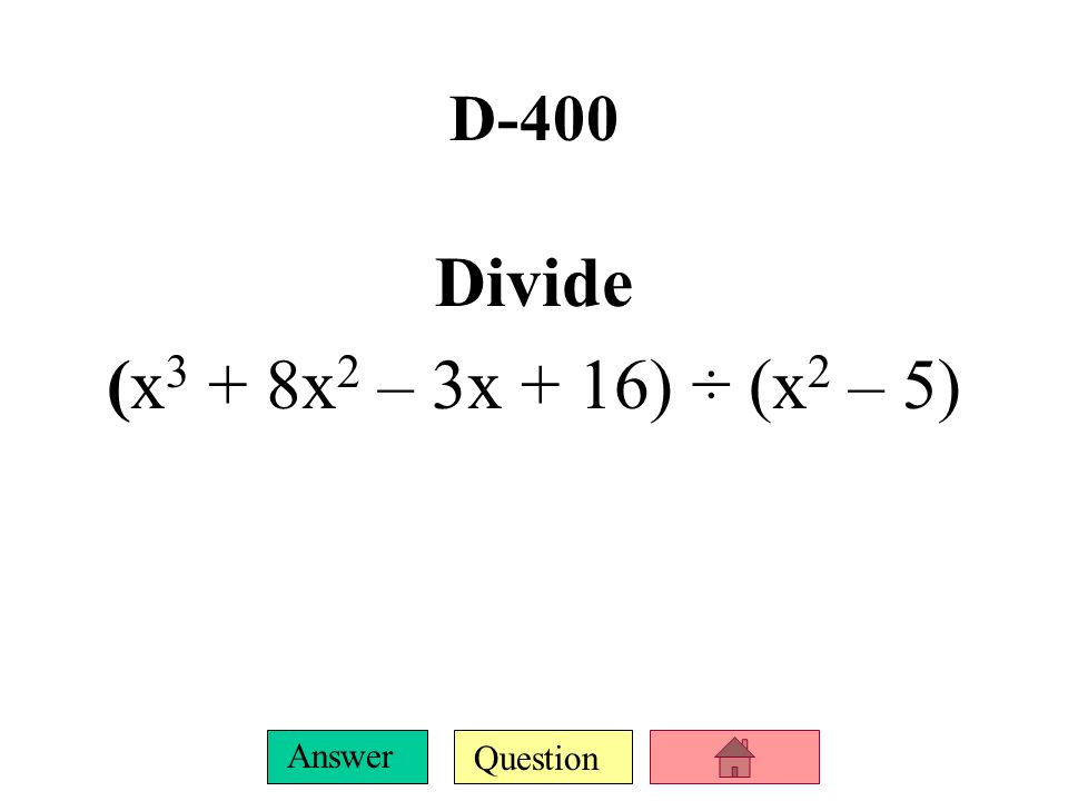 Question Answer D-300 Divide (x 3 + 2x 2 – 9x – 18) ÷ (x – 2)