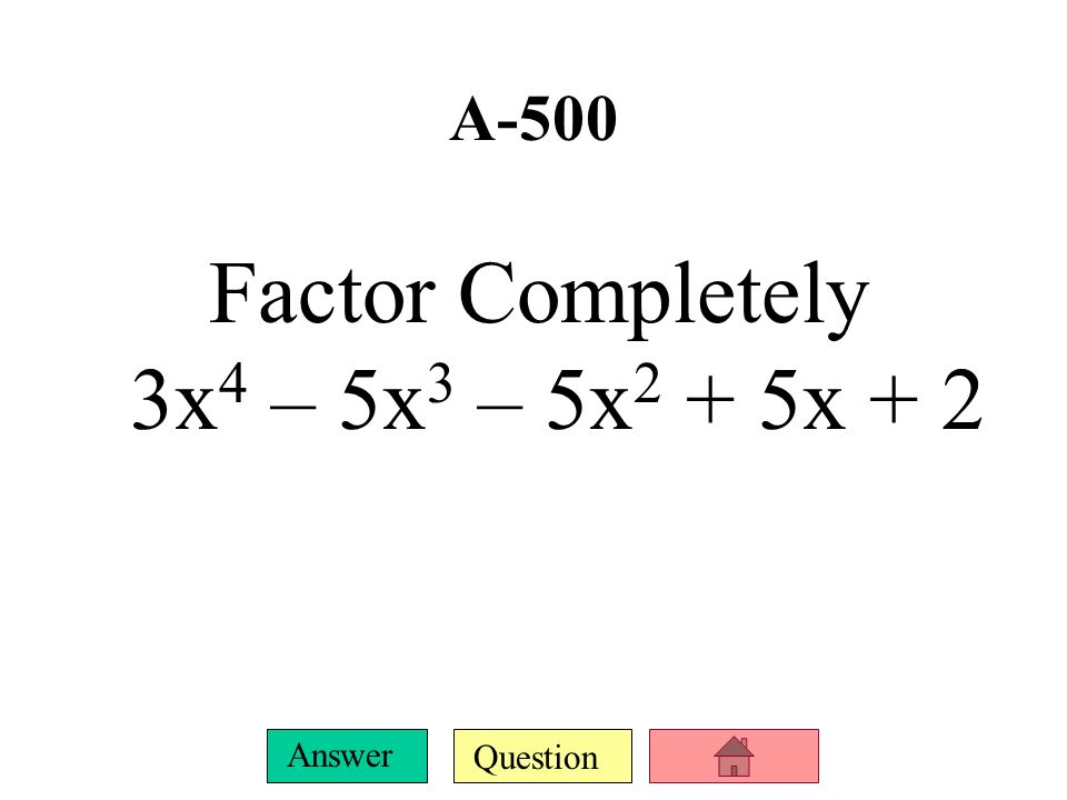 Question Answer A-400 Factor Completely 16x 3 + 54