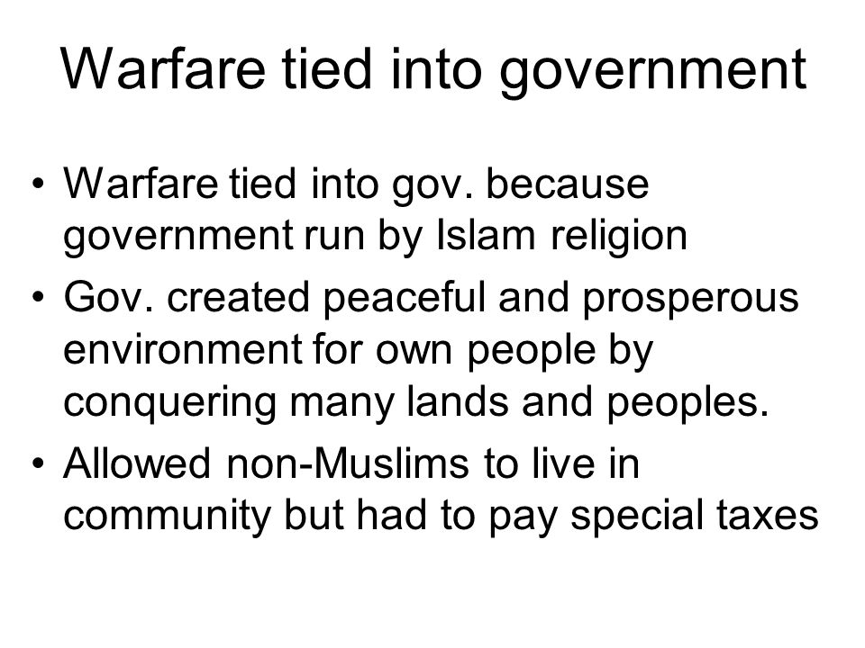 Warfare tied into government Warfare tied into gov. because government run by Islam religion Gov. created peaceful and prosperous environment for own