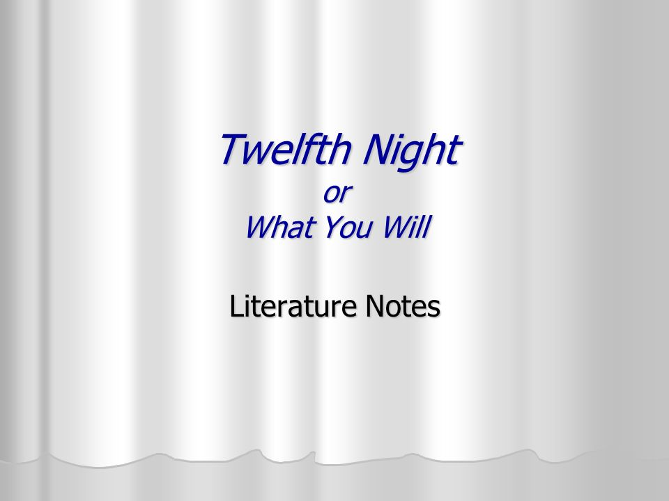 Twelfth Night or What You Will Literature Notes