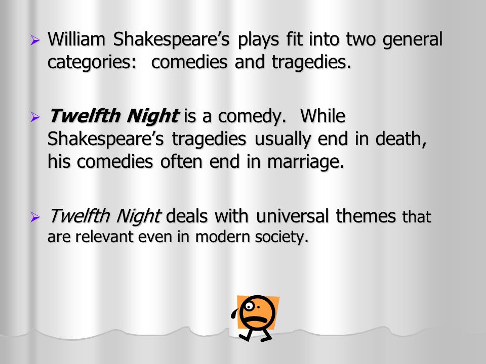 William Shakespeares plays fit into two general categories: comedies and tragedies.