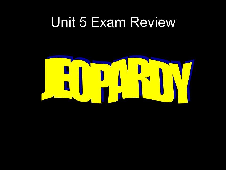 Unit 5 Exam Review