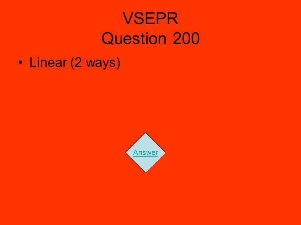 VSEPR Question 200 Linear (2 ways) Answer