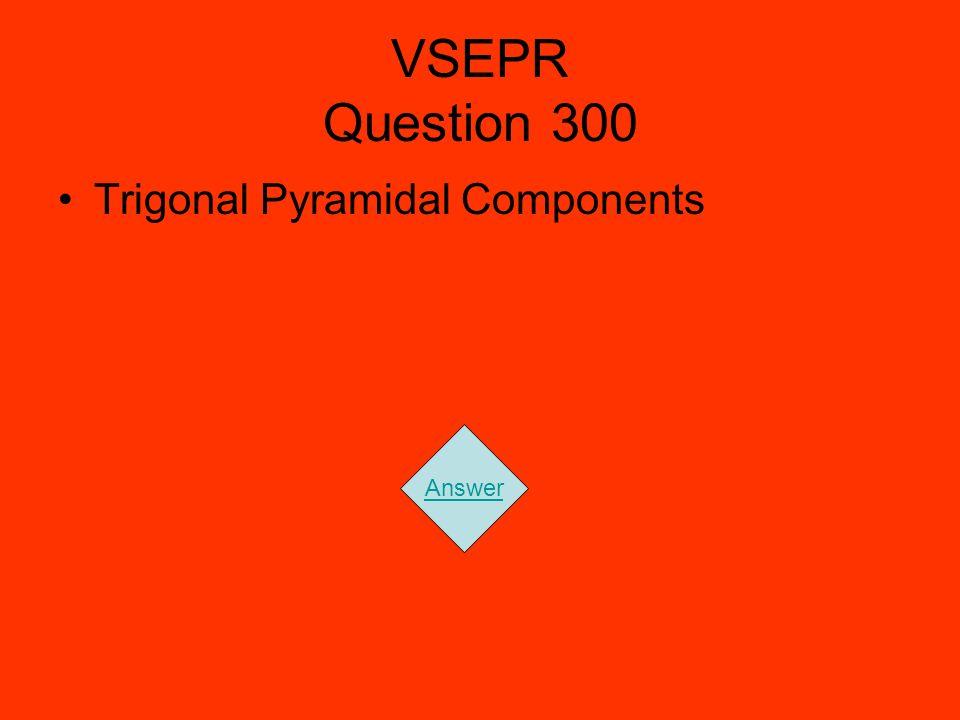 VSEPR Question 300 Trigonal Pyramidal Components Answer