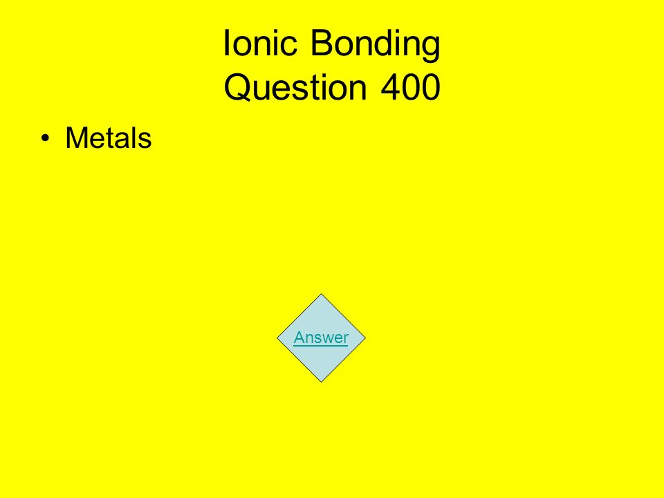 Ionic Bonding Question 400 Metals Answer