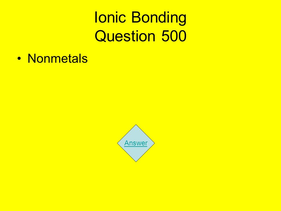 Ionic Bonding Question 500 Nonmetals Answer