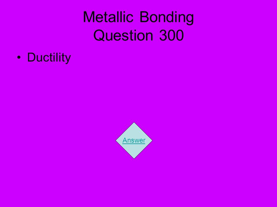 Metallic Bonding Question 300 Ductility Answer