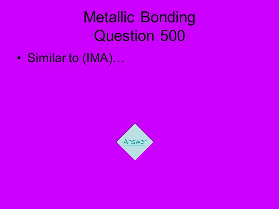 Metallic Bonding Question 500 Similar to (IMA)… Answer