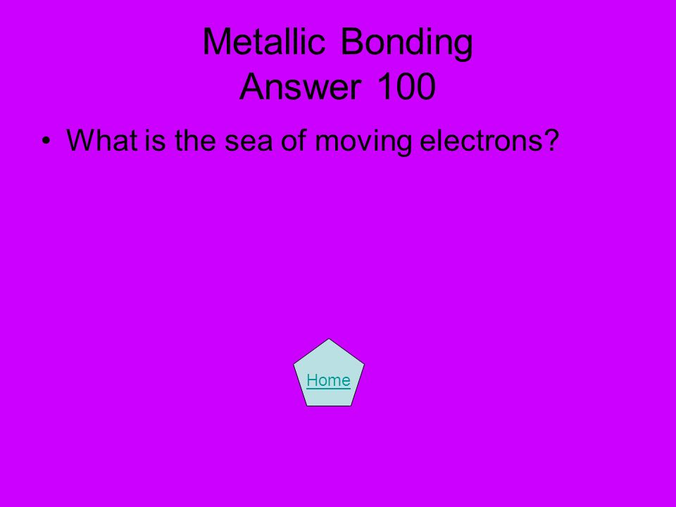 Metallic Bonding Answer 100 What is the sea of moving electrons? Home