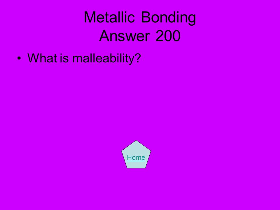 Metallic Bonding Answer 200 What is malleability? Home